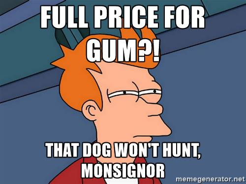 full-price-for-gum-that-dog-wont-hunt-monsignor